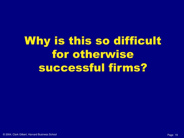 Why is this so difficult for otherwise successful firms?