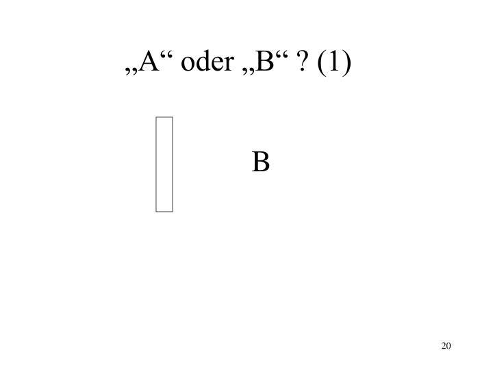 """""""A"""" oder """"B"""" ? (1)"""
