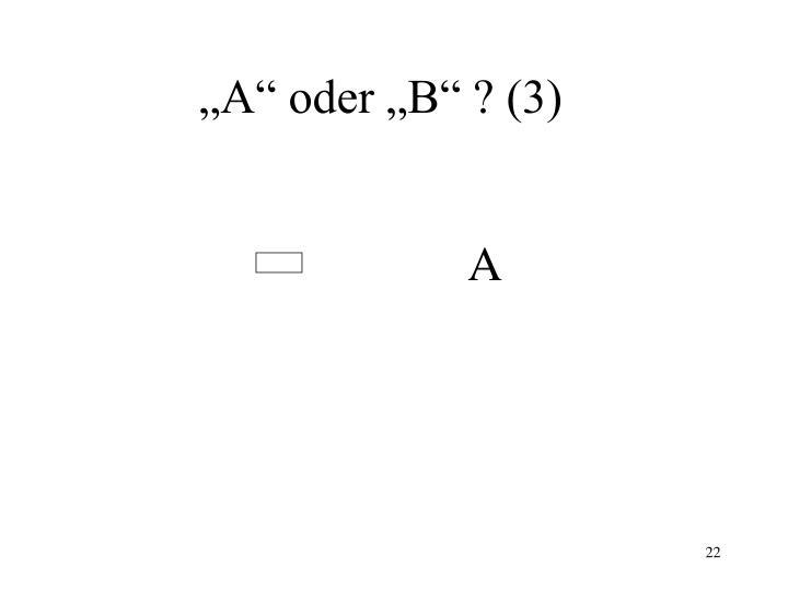 """""""A"""" oder """"B"""" ? (3)"""