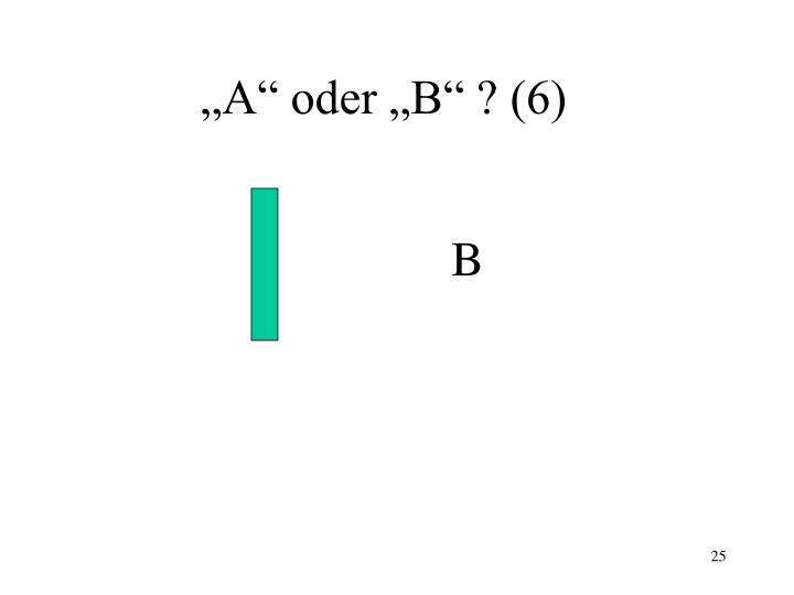 """""""A"""" oder """"B"""" ? (6)"""