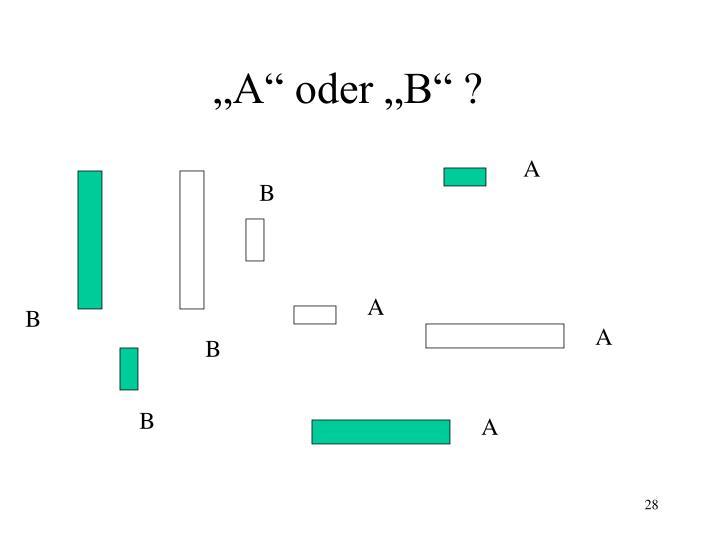 """""""A"""" oder """"B"""" ?"""