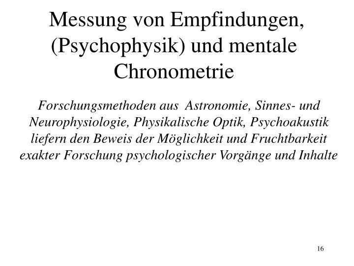 Messung von Empfindungen,  (Psychophysik) und mentale Chronometrie