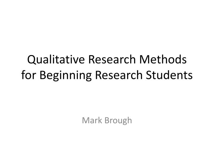 qualitative research methods for beginning research students n.