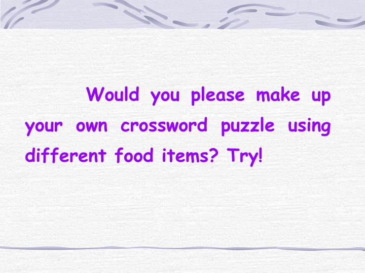 Would you please make up your own crossword puzzle using different food items? Try!