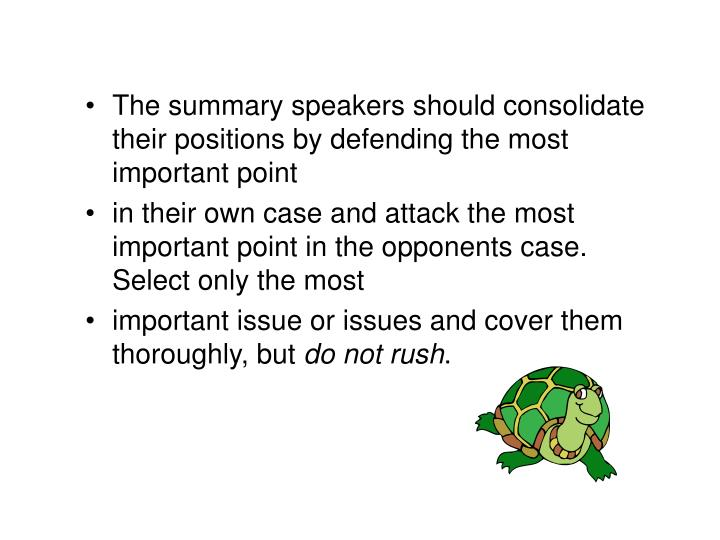 The summary speakers should consolidate their positions by defending the most important point