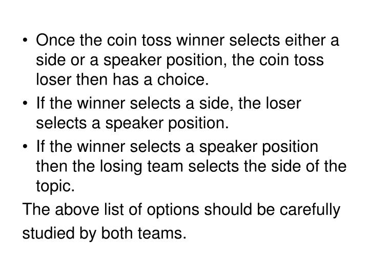 Once the coin toss winner selects either a side or a speaker position, the coin toss loser then has a choice.