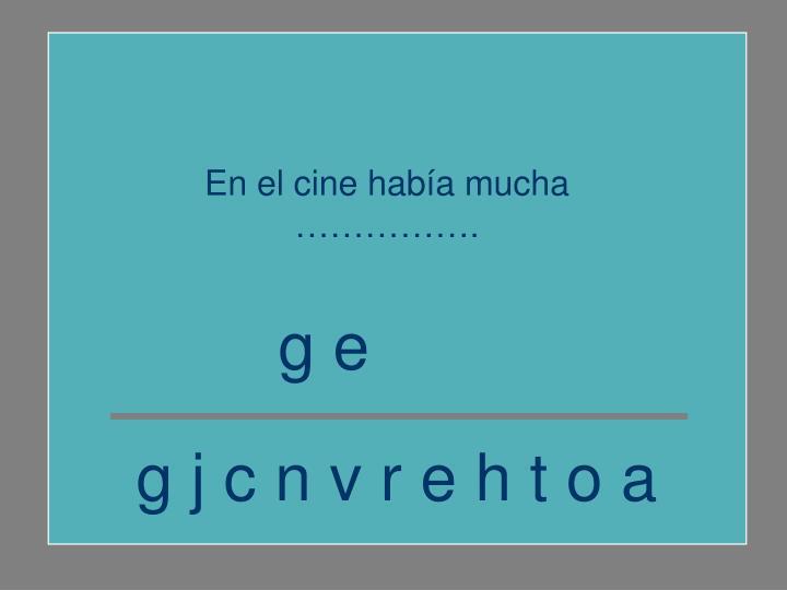 En el cine había mucha …………….