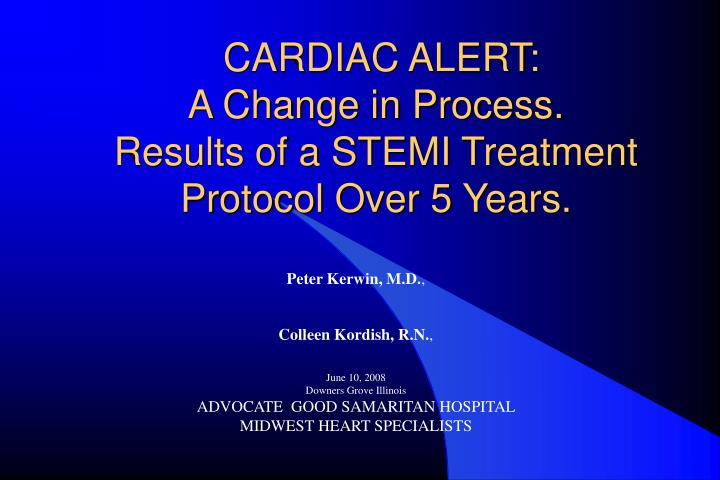 Cardiac alert a change in process results of a stemi treatment protocol over 5 years