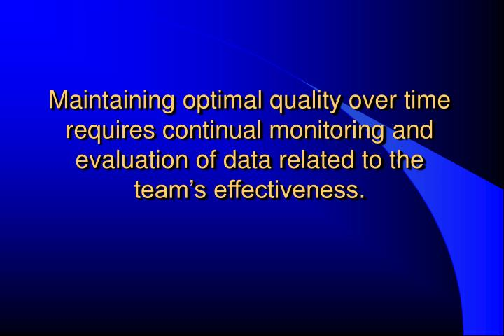 Maintaining optimal quality over time requires continual monitoring and evaluation of data related t...