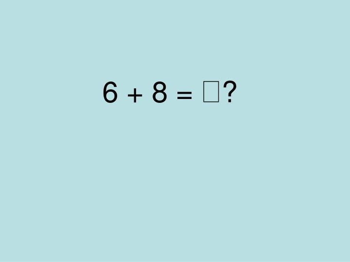 6 + 8 =