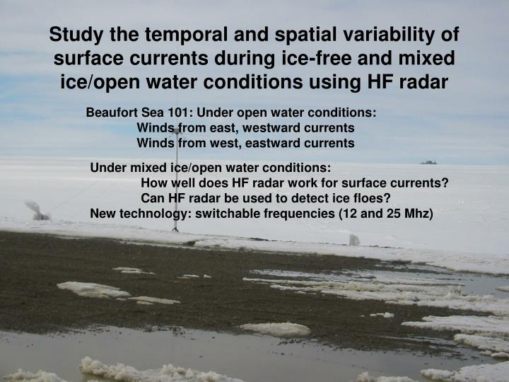 Study the temporal and spatial variability of surface currents during ice-free and mixed ice/open wa...