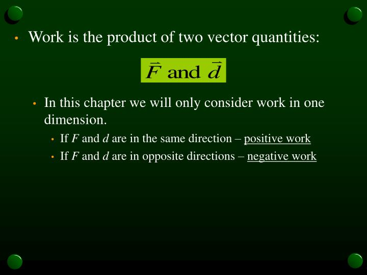 Work is the product of two vector quantities: