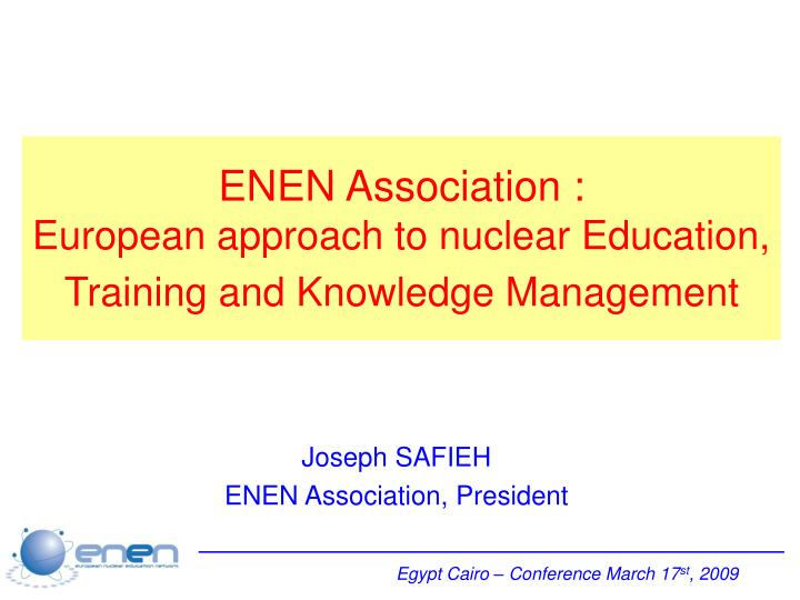 enen association european approach to nuclear education training and knowledge management n.