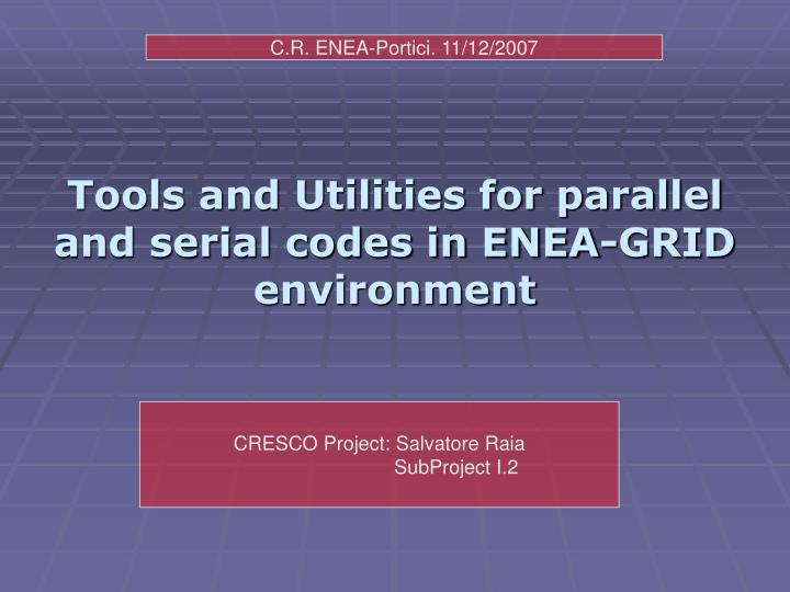 Tools and utilities for parallel and serial codes in enea grid environment