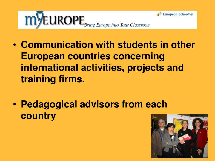 Communication with students in other European countries concerning international activities, project...