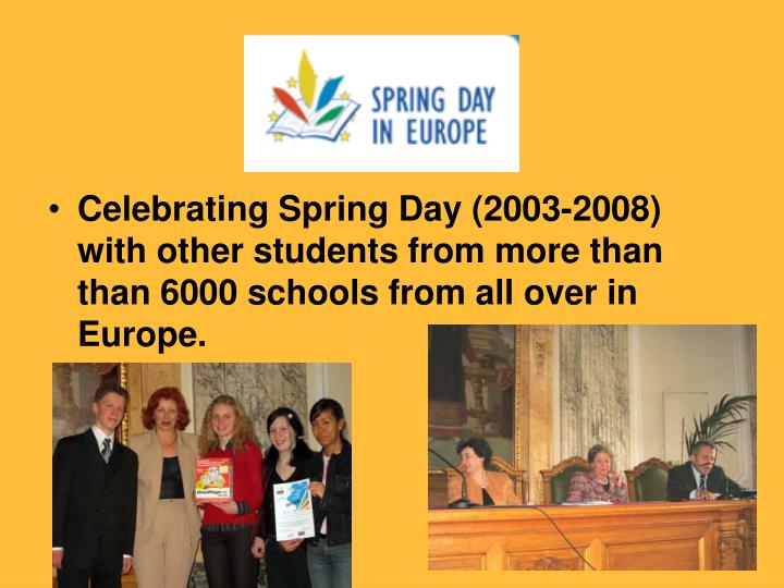Celebrating Spring Day (2003-2008) with other students from more than than 6000 schools from all over in Europe.
