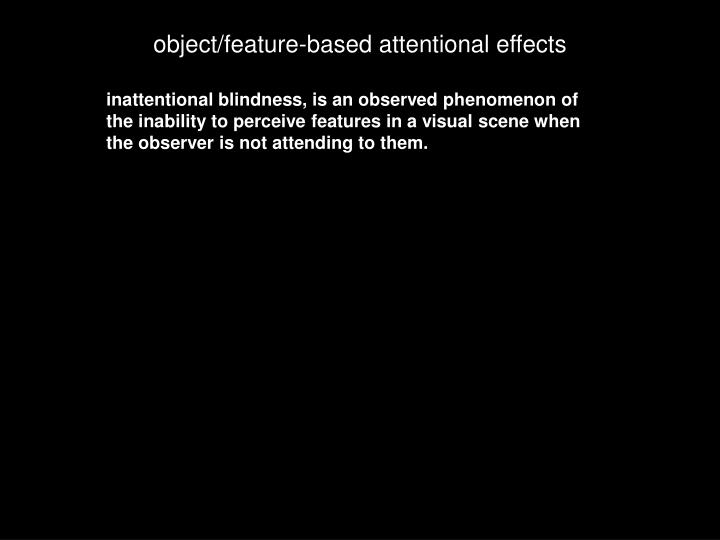 inattentional blindness, is an observed phenomenon of the inability to perceive features in a visual scene when the observer is not attending to them.