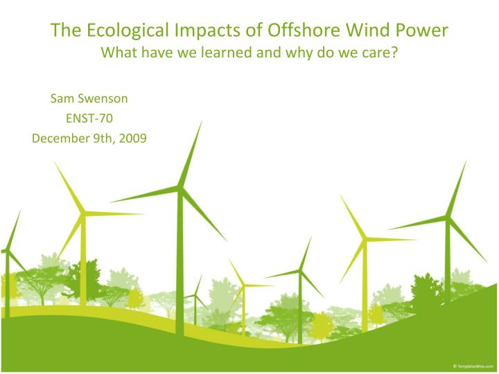 The ecological impacts of offshore wind power what have we learned and why do we care