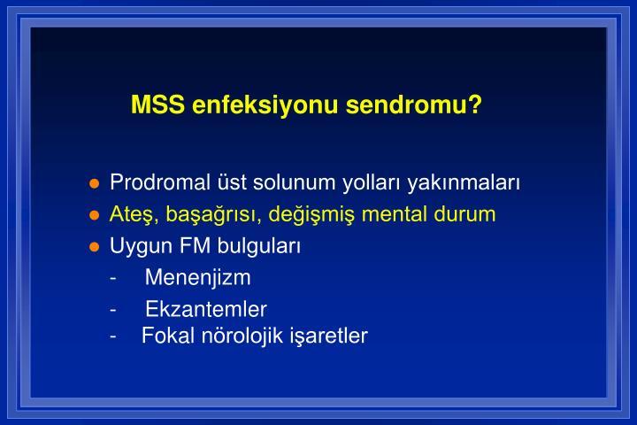 MSS enfeksiyonu sendromu?