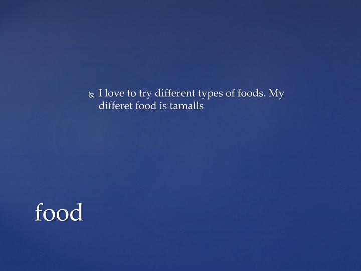 I love to try different types of foods. My