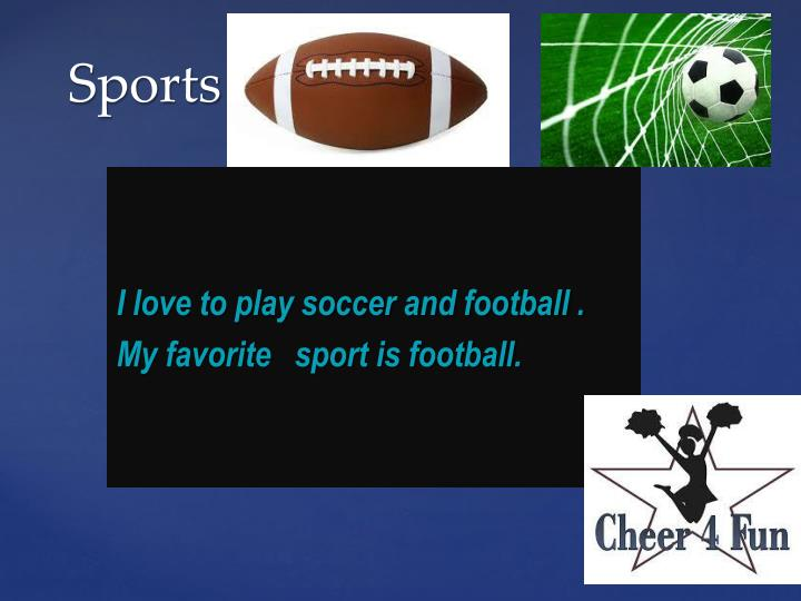 I love to play soccer and football .