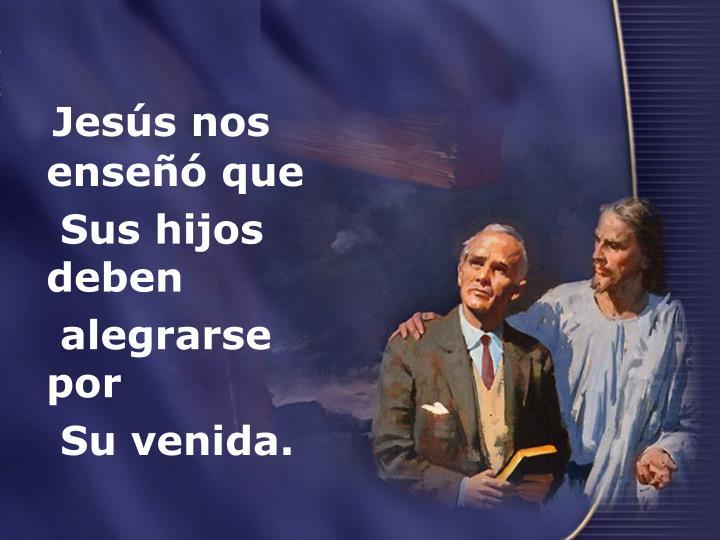 Jesús nos enseñó que