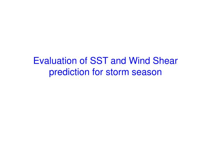 Evaluation of SST and Wind Shear prediction for storm season