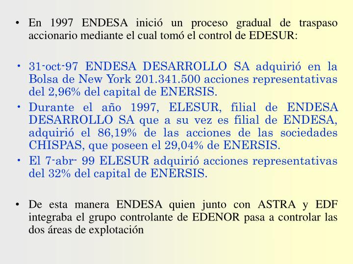 En 1997 ENDESA inició un proceso gradual de traspaso accionario mediante el cual tomó el control d...