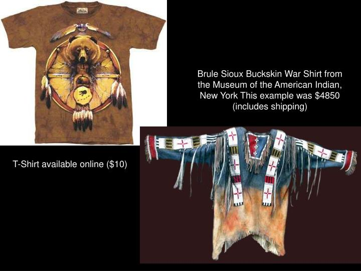 Brule Sioux Buckskin War Shirt from the Museum of the American Indian, New York This example was $4850 (includes shipping)