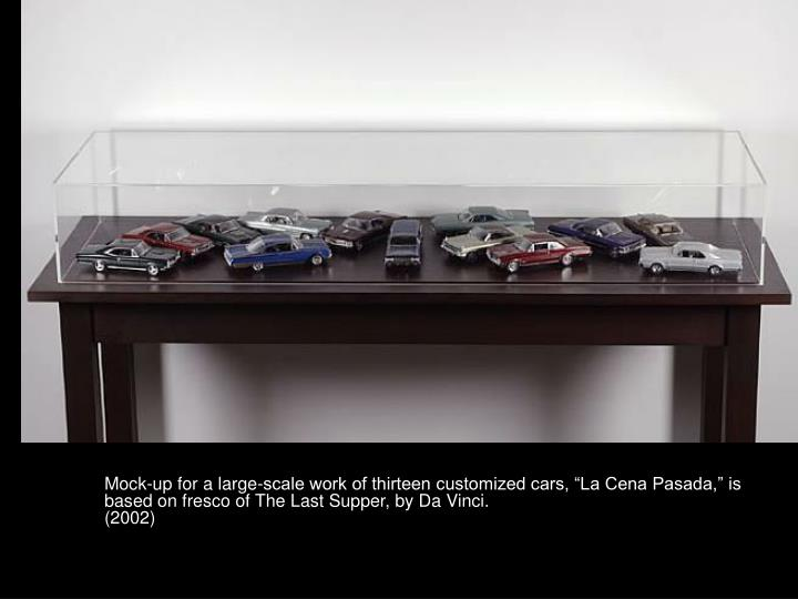 "Mock-up for a large-scale work of thirteen customized cars, ""La Cena Pasada,"" is based on fresco of The Last Supper, by Da Vinci."