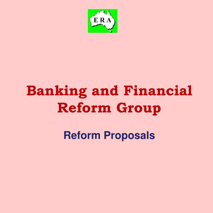 banking and financial reform group reform proposals n.