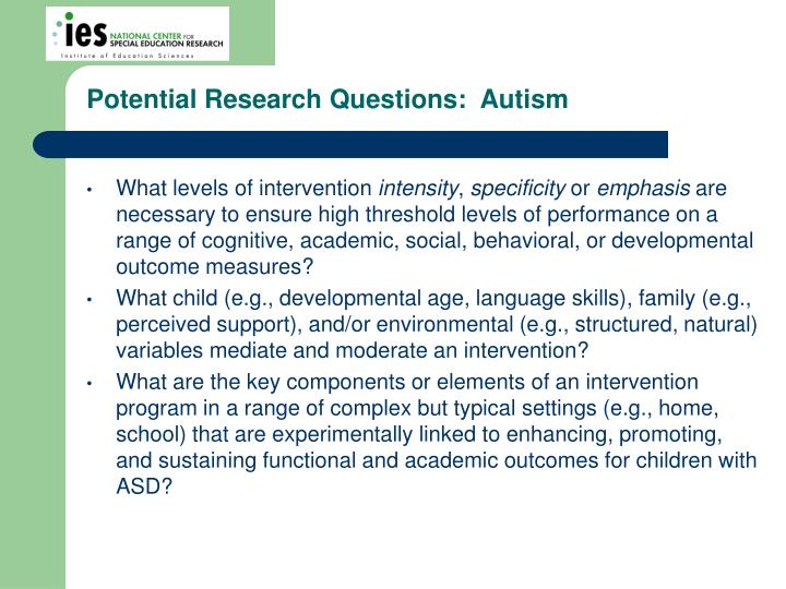 Potential Research Questions:  Autism