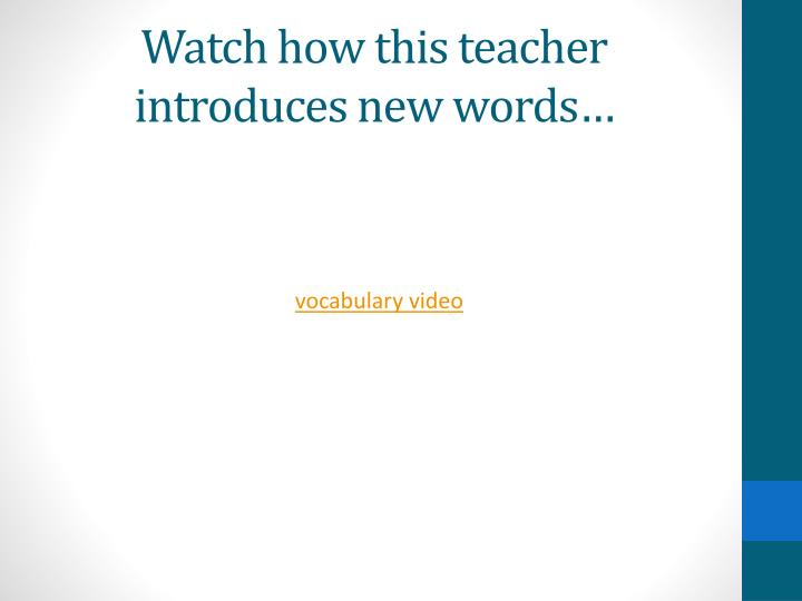 Watch how this teacher introduces new words…
