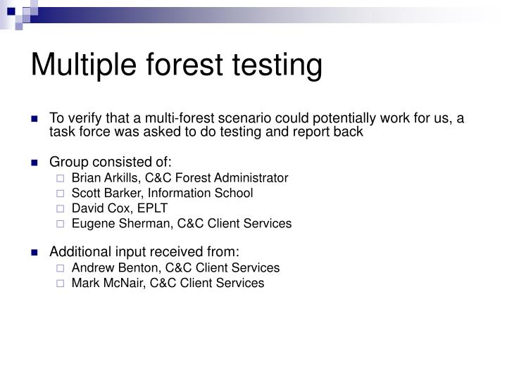 Multiple forest testing