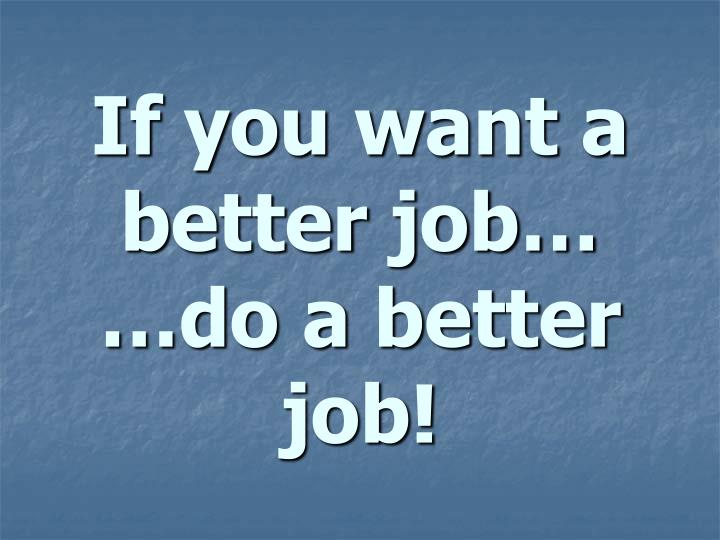 If you want a better job…