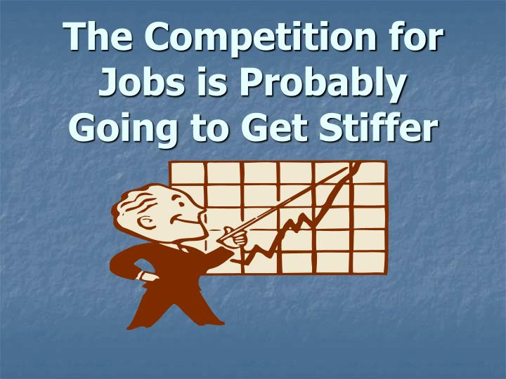 The Competition for Jobs is Probably Going to Get Stiffer