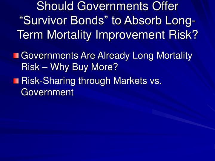 "Should Governments Offer ""Survivor Bonds"" to Absorb Long-Term Mortality Improvement Risk?"