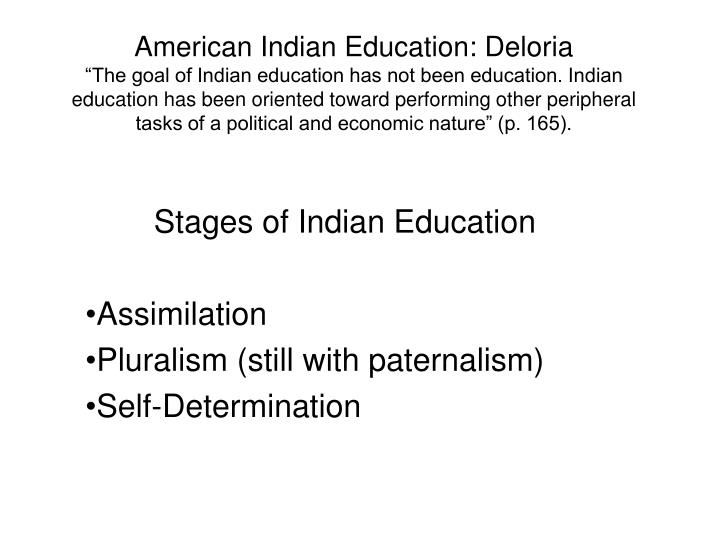 stages of indian education assimilation pluralism still with paternalism self determination n.