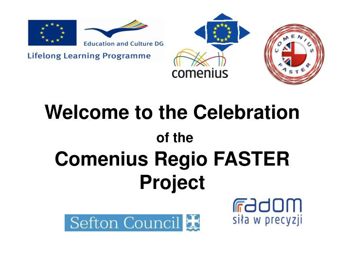 Welcome to the celebration of the comenius regio faster project