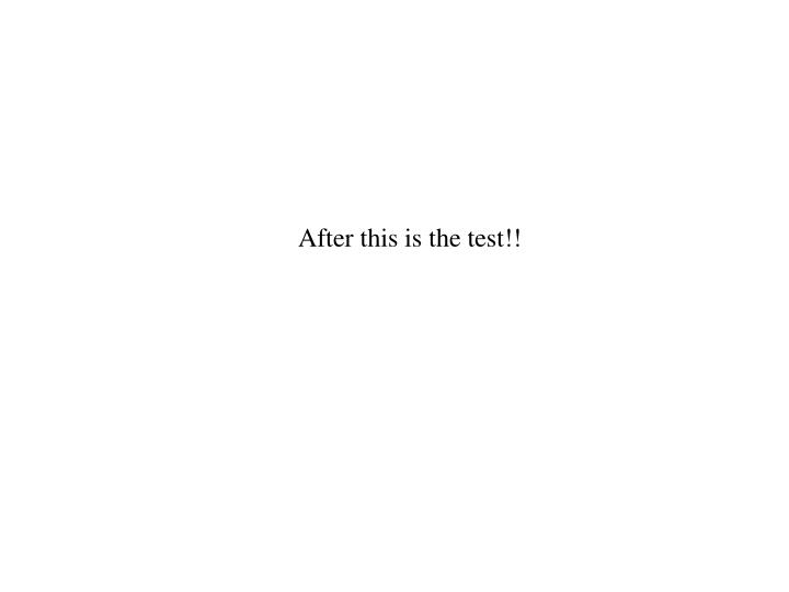 After this is the test!!
