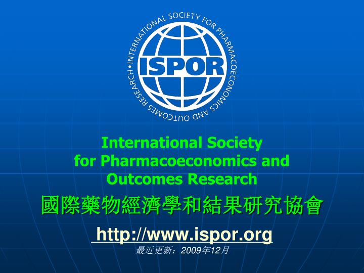 International society for pharmacoeconomics and outcomes research http www ispor org 2009 12