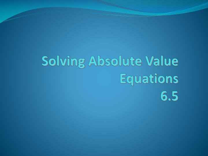 solving absolute value equations 6 5 n.