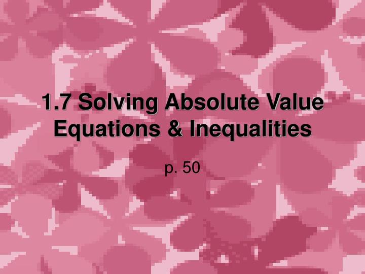 1 7 solving absolute value equations inequalities n.