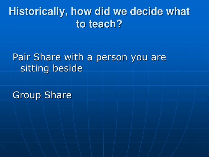 Historically, how did we decide what to teach?