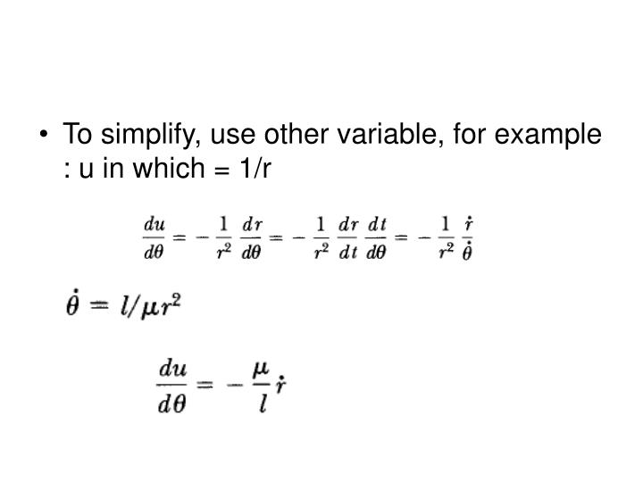 To simplify, use other variable, for example : u in which = 1/r