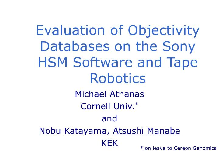 evaluation of objectivity databases on the sony hsm software and tape robotics n.