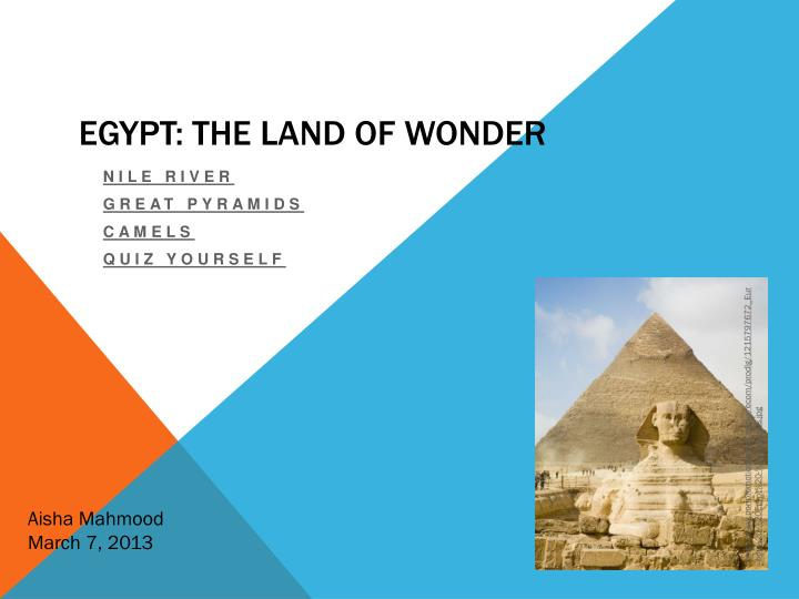 egypt the land of wonders The seven wonders of the ancient world have been celebrated by scholars, writers, and artists since at least 200 bc these marvels of architecture, like egypt's pyramids, were monuments of human achievement, built by mediterranean and middle eastern empires of their day with little more than crude.