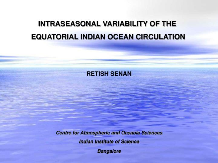 INTRASEASONAL VARIABILITY OF THE