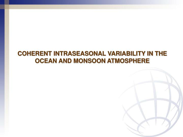 COHERENT INTRASEASONAL VARIABILITY IN THE OCEAN AND MONSOON ATMOSPHERE