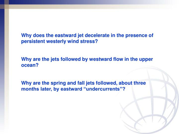Why does the eastward jet decelerate in the presence of  persistent westerly wind stress?